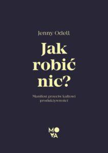 """""""Jak robić nic? Manifest przeciw kultowi produktywności"""" Jenny Odell"""
