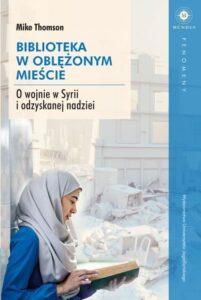"""""""Biblioteka woblężonym mieście. Owojnie wSyrii iodzyskanej nadziei"""" (Syria's Secret Library. The True Story of How aBesieged Syrian Town Found Hope)"""