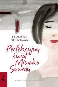 """Recenzja: """"Perfekcyjny świat Miwako Sumidy"""" C. Goenawan"""