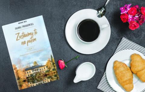 """Tytuł: """"Zostawmy to na potem"""" Autor: Joanna Tworkowska Wydawnictwo: Novae Res"""