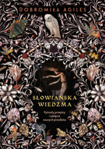 """""""Słowiańska wiedźma. Rytuały, przepisy izaklęcia naszych przodków"""" Dobromiła Agiles"""