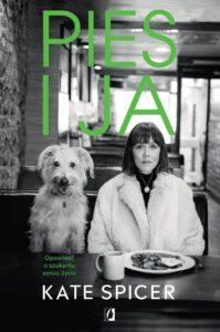"""Pies ija. Opowieść oszukaniu sensu życia"" (Lost dog) Kate Spicer"