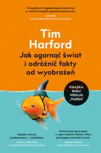 """Recenzja: """"Jak ogarnąć świat iodróżnić fakty odwyobrażeń"""" T. Harford"""
