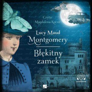 """""""Błękitny zamek"""" Lucy Maud Montgomery, 1926 r."""